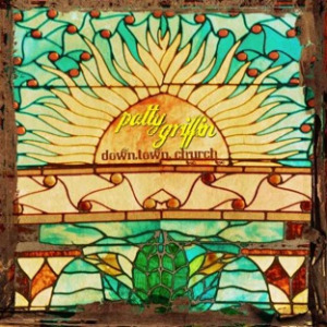Patty Griffin: <em>Downtown Church</em>