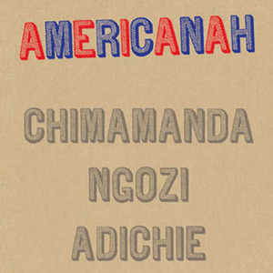 <i>Americanah</i> by Chimamanda Ngozi Adichie Review
