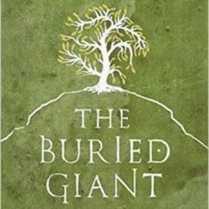 <i>The Buried Giant</i> by Kazuo Ishiguro Review