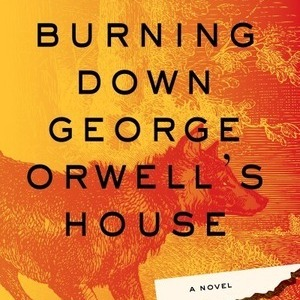 <i>Burning Down George Orwell's House</i> by Andrew Ervin Review