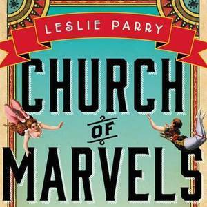 <i>Church of Marvels</i> by Leslie Parry Review
