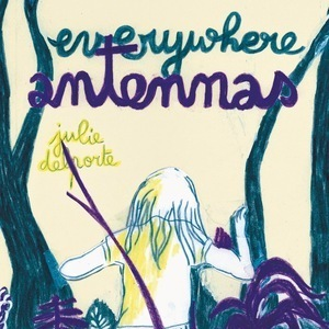 <i>Everywhere Antennas</i> by Julie Delporte Review