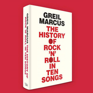 <i>The History of Rock 'N' Roll in Ten Songs</i> by Greil Marcus Review