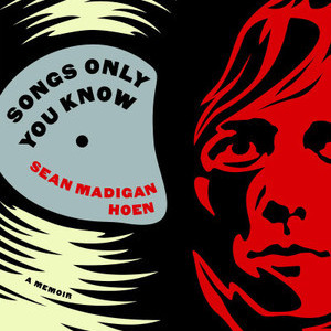 <i>Songs Only You Know</i> by Sean Madigan Hoen Review