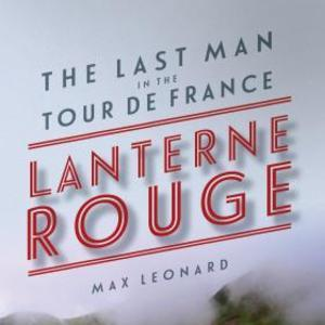 <i>Lanterne Rouge: The Last Man in the Tour de France</i> by Max Leonard Review
