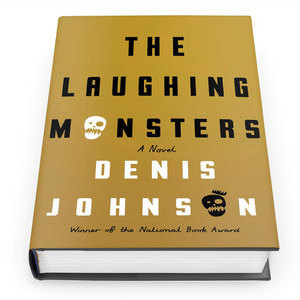 <i>The Laughing Monsters</i> by Denis Johnson Review