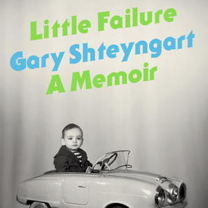 <i>Little Failure</i> by Gary Shteyngart Review