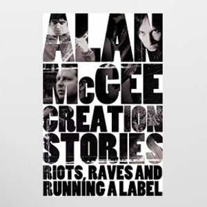 <i>Creation Stories</i> by Alan McGee Review
