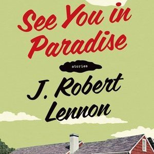 Win a copy of <i>See You in Paradise</i> by J. Robert Lennon!