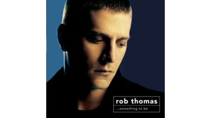 Rob Thomas - ...something to be