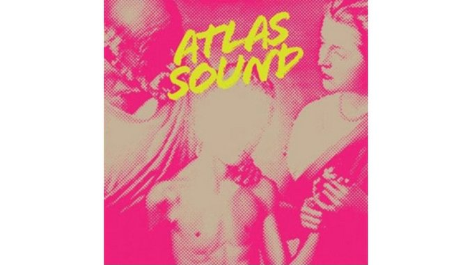 Atlas Sound: Let the Blind Lead Those Who Can See but Cannot Feel
