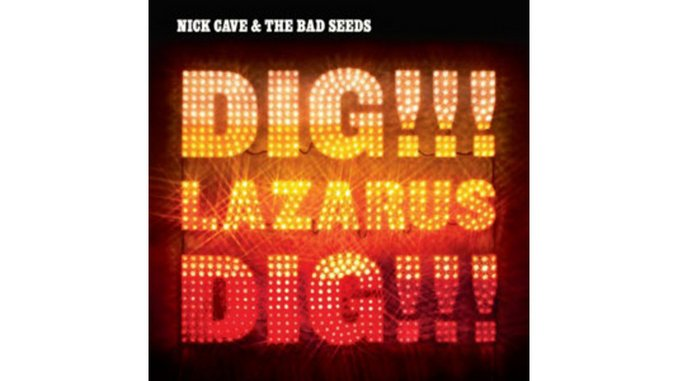 Nick Cave & the Bad Seeds: Dig, Lazarus, Dig!!!