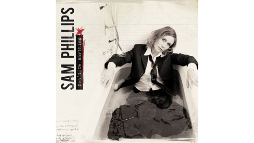 Sam Phillips: Don't Do Anything