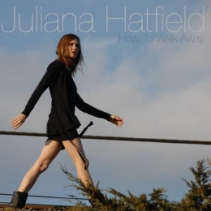 Juliana Hatfield: <em>How To Walk AWay</em>