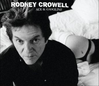 Rodney Crowell: <em>Sex and Gasoline</em>