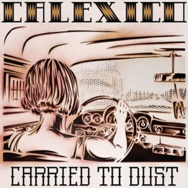 Calexico: <em>Carried to Dust</em>