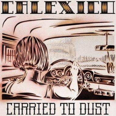 Calexico: <em>Carried to Dust</em>