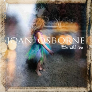 Joan Osborne: &lt;em&gt;Little Wild One&lt;/em&gt;