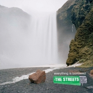 The Streets: <em>Everything Is Borrowed</em>