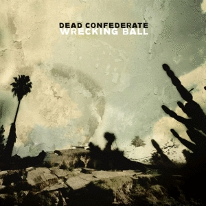 Dead Confederate: <em>Wrecking Ball</em>