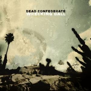 Dead Confederate: <em>Wrecking Ball</em>