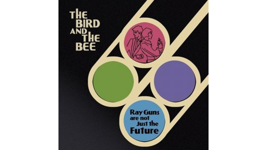 The Bird and The Bee: <em>Ray Guns Are Not Just the Future</em>