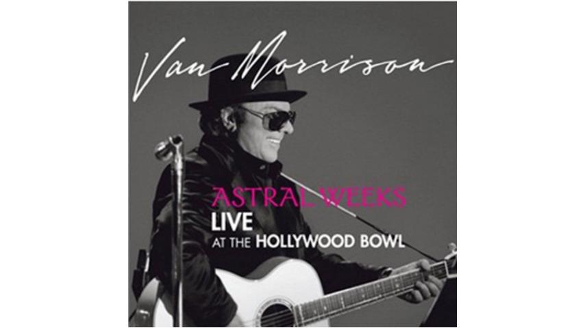 Van Morrison: <em>Astral Weeks:  Live at the Hollywood Bowl</em>