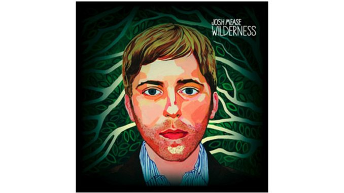 Josh Mease: <em>Wilderness</em>