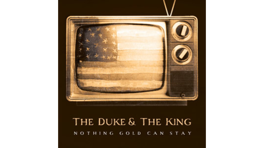 The Duke & The King: <em>Nothing Gold Can Stay</em>