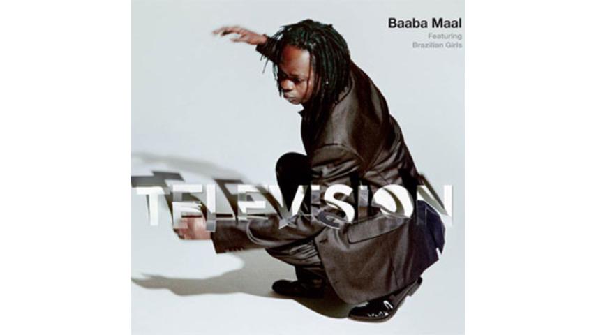 Baaba Maal (Featuring Brazilian Girls): <em>Television</em>