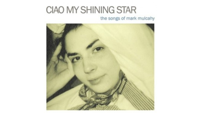 Various Artists: <em>Ciao My Shining Star: The Songs of Mark Mulcahy</em>