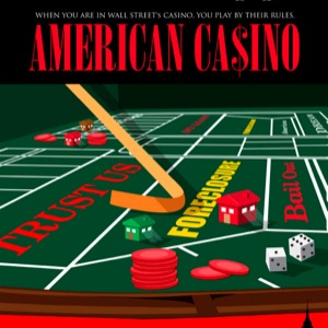 <i>American Casino</i> Doc Sees Banks As Economy-Wrecking Gamblers