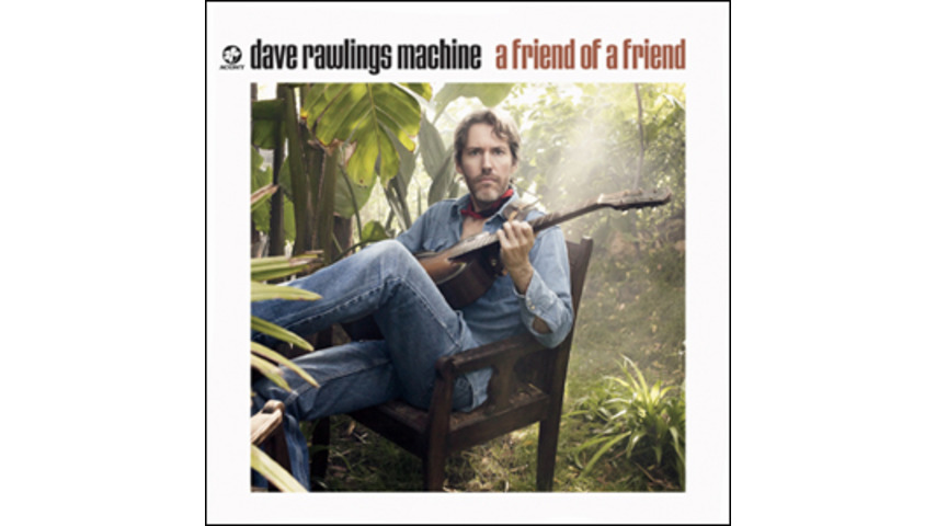 Dave Rawlings Machine: <em>A Friend of a Friend</em>