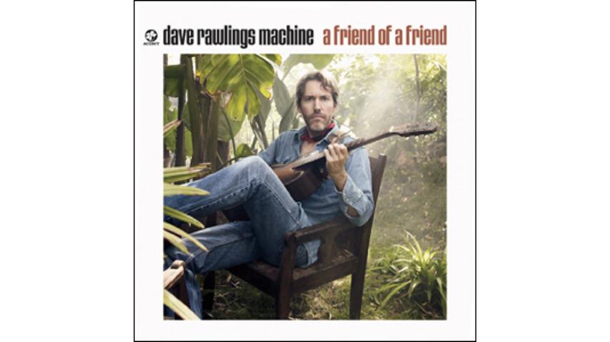 Dave Rawlings Machine: <em>A Friend of a Friend</em>