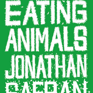 Jonathan Safran Foer: <em>Eating Animals</em>