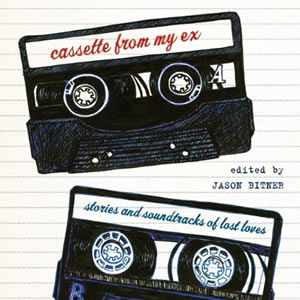 Jason Bitner (Ed.): <em>Cassette From My Ex: Stories and Soundtracks of Lost Loves</em>