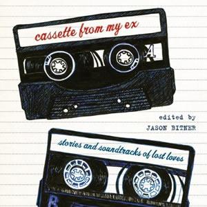 Jason Bitner (Ed.): <em>Cassette From My Ex: Stories and Soundtracks of Lost Loves</em>