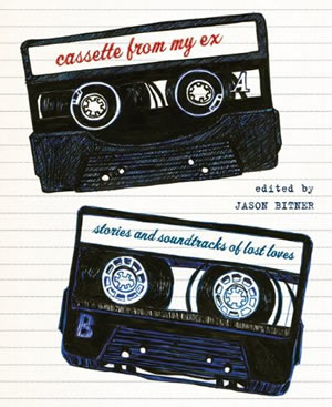 Jason Bitner (Ed.): &lt;em&gt;Cassette From My Ex: Stories and Soundtracks of Lost Loves&lt;/em&gt;