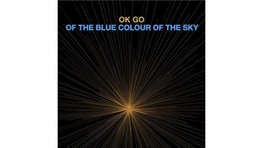 OK Go: <em>Of the Blue Colour of the Sky</em>