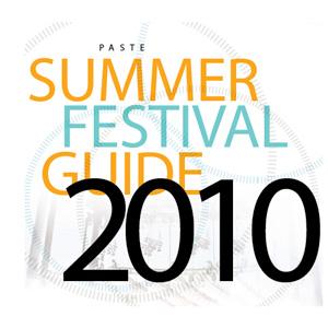 <i>Paste</i>'s Summer Festival 2010 Guide