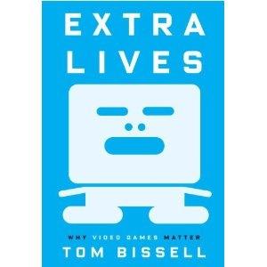 Tom Bissell: <em>Extra Lives: Why Video Games Matter</em>