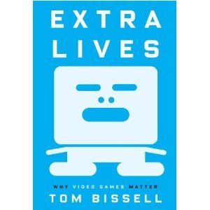 Tom Bissell: <em>Extra Lives: Why Video Games Matter</em>