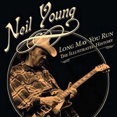 Daniel Durchholz and Gary Graff: Neil Young: Long May You Run: The Illustrated History