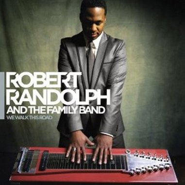 Robert Randolph and the Family Band: <em>We Walk This Road</em>