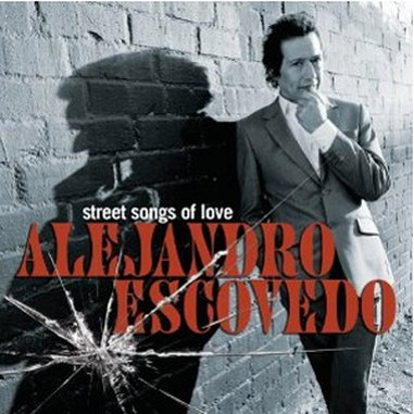 Alejandro Escovedo: <em>Street Songs of Love</em>