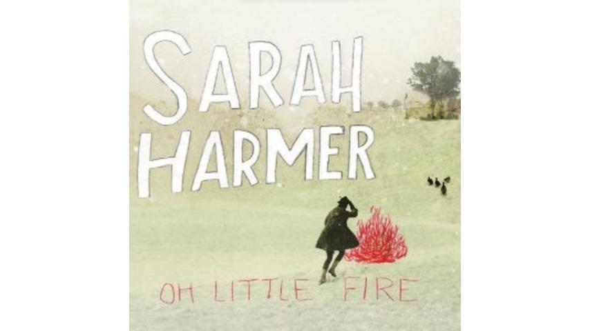 Sarah Harmer: <em>Oh Little Fire</em>