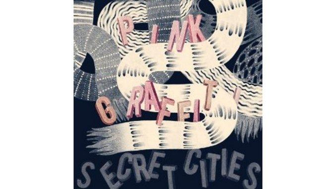 Secret Cities: <em>Pink Graffiti</em>