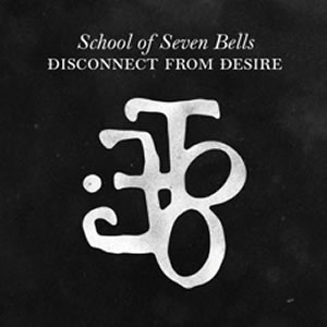School of Seven Bells: <i>Disconnect From Desire</i>