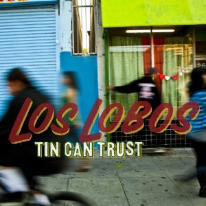Los Lobos: <i>Tin Can Trust</i>