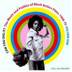 Various Artists: <em>Can You Dig It?: The Music and Politics of Black Action Films 1968-1975 </em>